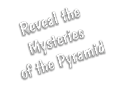 Reveal the Mysteries of the Pyramid