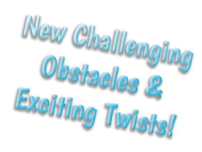New Challenging Obstacles & Exciting Twists